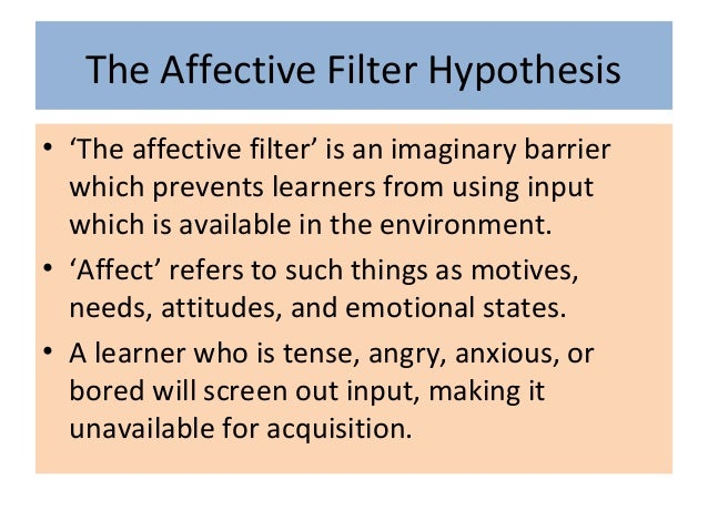 the affective filter hypothesis some insights Insights into the nature and functions of self-injury current  address the etiologic question of why some people experience the affective and social dysregulation that serves as antecedents to nssi  self-punishment hypothesis self-punishment or self-deprecation also may motivate.