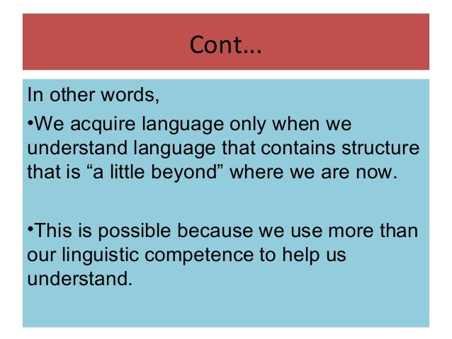 acquire communicative competence in second language english language essay Second language acquisition (sla) is the study of how second languages are learned and the factors that influence the process sla researchers examine how communicative competence -the ability to interpret the underlying meaning of a message, understand cultural references, use strategies to keep communication from breaking down, and apply the .