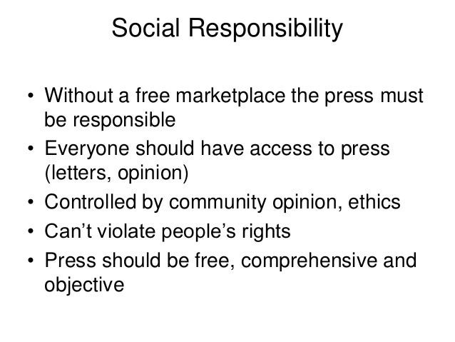 roles and responsibilities of journalist A journalist's responsibility 1: to entertain correctly per the network or publication for which they work in order to increase ratings and reviews 2: to give your personal cause celebre a national stage to promote your individual idea of social justice.