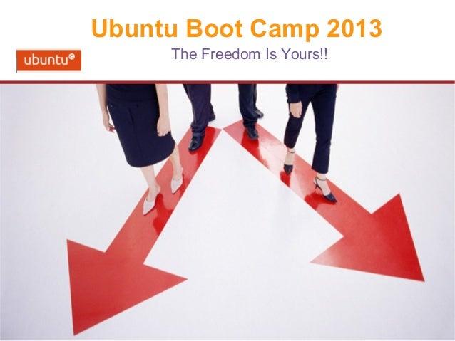 Ubuntu Boot Camp 2013 The Freedom Is Yours!!