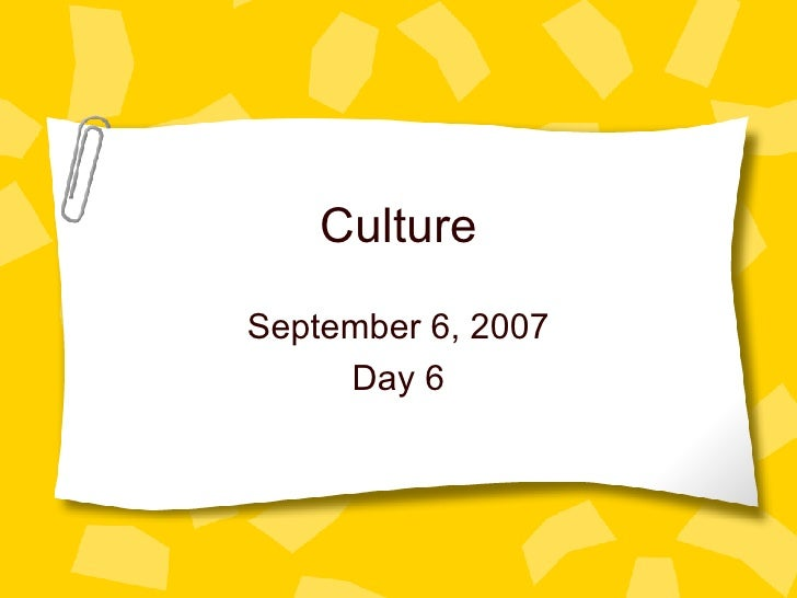 Culture September 6, 2007 Day 6
