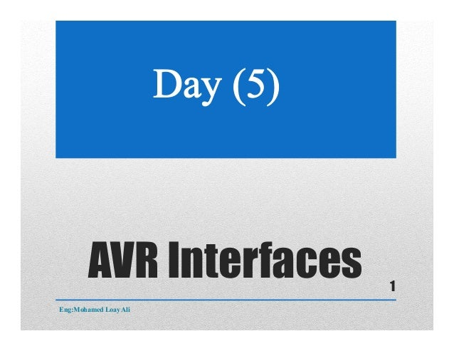 AVR Interfaces Eng:Mohamed Loay Ali 1