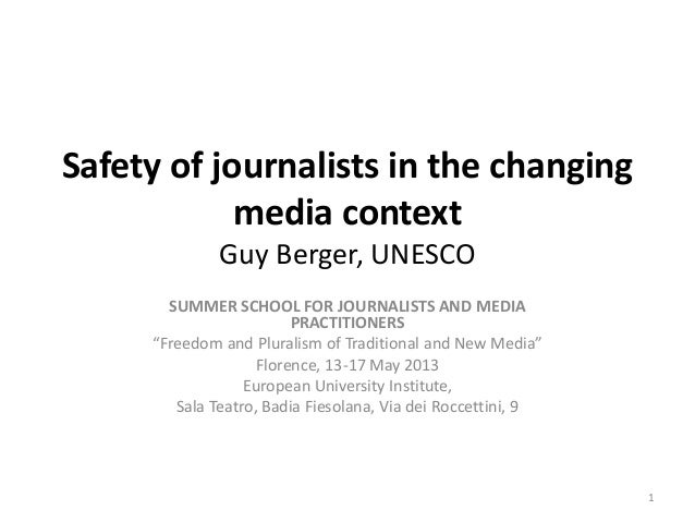 Safety of journalists in the changing media context Guy Berger, UNESCO SUMMER SCHOOL FOR JOURNALISTS AND MEDIA PRACTITIONE...