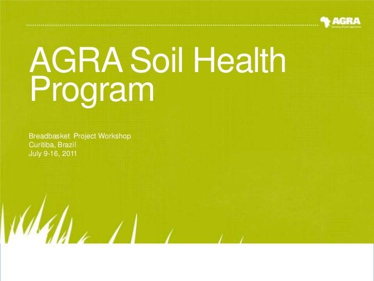 AGRA Soil Health Program<br />Breadbasket  Project Workshop<br />Curitiba, Brazil<br />July 9-16, 2011<br />