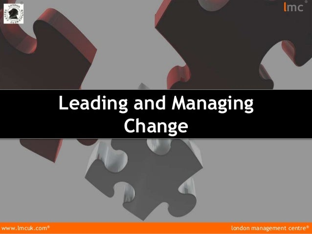 london management centre® www.lmcuk.com® ® lmc ® Leading and Managing Change