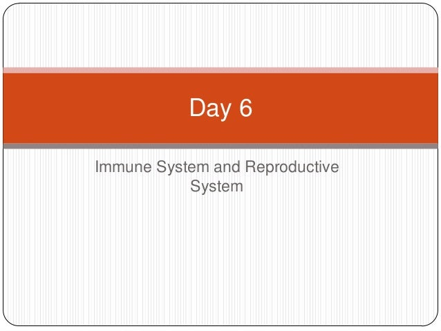 Immune System and ReproductiveSystemDay 6
