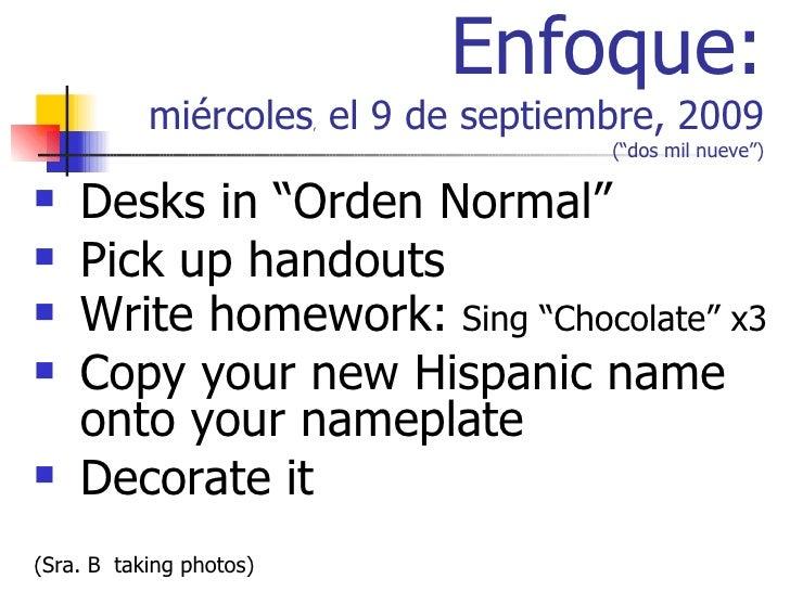 """Enfoque: miércoles ,  el 9 de septiembre, 2009  (""""dos mil nueve"""") <ul><li>Desks in """"Orden Normal"""" </li></ul><ul><li>Pick u..."""