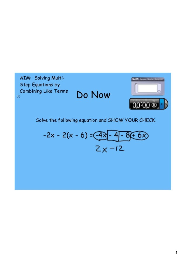 1 Do Now Solve the following equation and SHOW YOUR CHECK. -2x - 2(x - 6) = -4x - 4 - 8 + 6x AIM: Solving Multi- Step Equa...