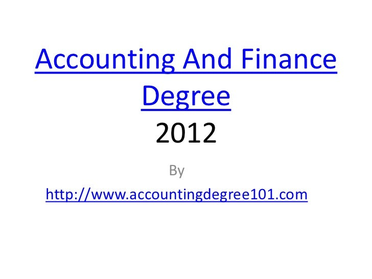 Accounting And Finance       Degree         2012                Byhttp://www.accountingdegree101.com