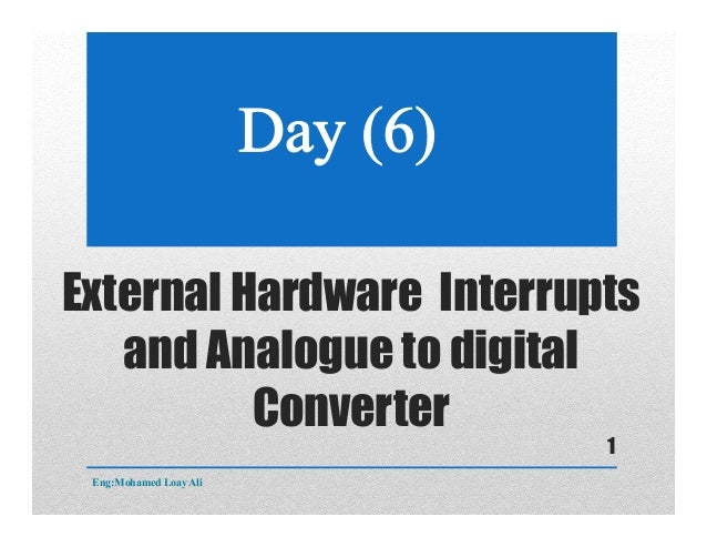 External Hardware Interrupts and Analogue to digital Converter Eng:Mohamed Loay Ali 1