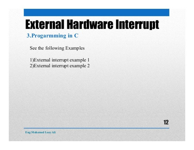 External Hardware Interrupt 3.Progarmming in C See the following Examples 1)External interrupt example 1 2)External interr...