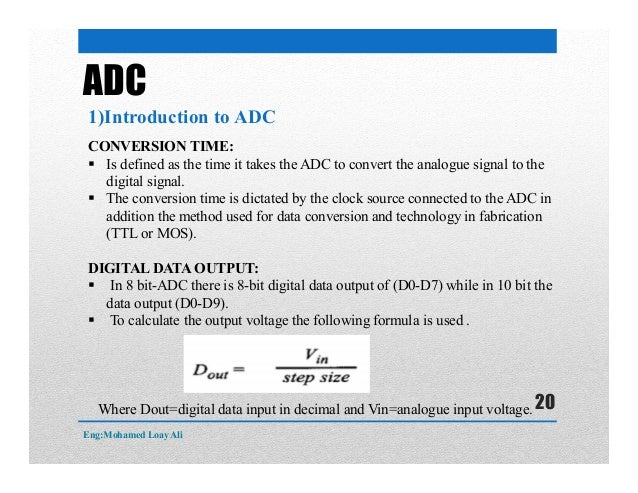 CONVERSION TIME:  Is defined as the time it takes the ADC to convert the analogue signal to the digital signal.  The con...