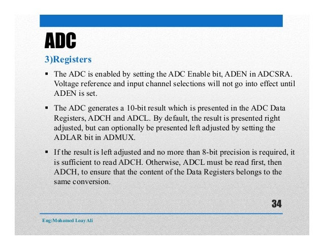 ADC 3)Registers  The ADC is enabled by setting the ADC Enable bit, ADEN in ADCSRA. Voltage reference and input channel se...