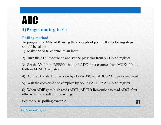 ADC 4)Programming in C: Polling method: To program the AVR ADC using the concepts of polling the following steps should be...