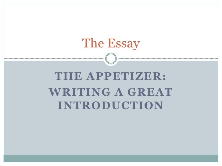 The Appetizer:<br />Writing a Great Introduction<br />The Essay<br />