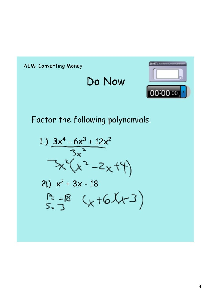 AIM: Converting Money                        Do Now  Factor the following polynomials.     1.) 3x4 - 6x3 + 12x2      2.) x...
