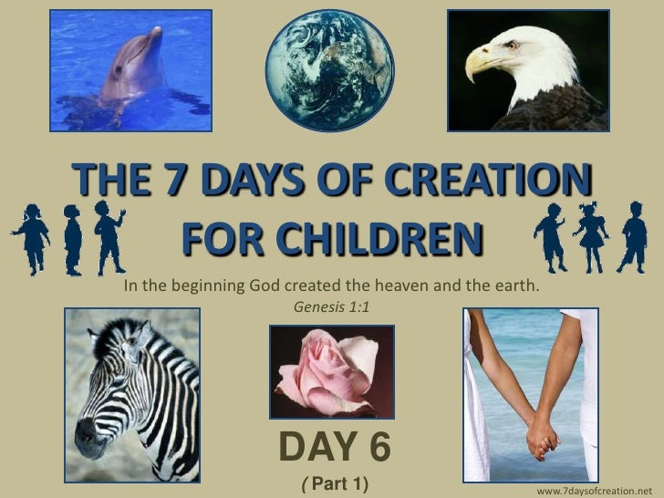 THE 7 DAYS OF CREATION      FOR CHILDREN   In the beginning God created the heaven and the earth.                         ...