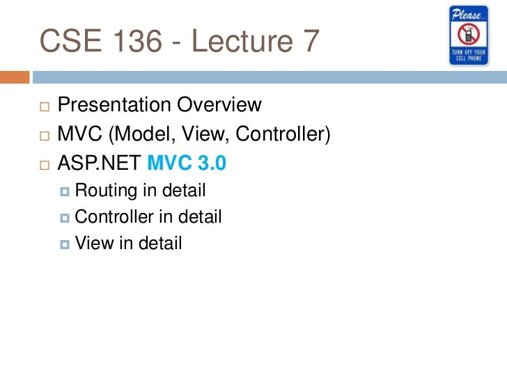 CSE 136 - Lecture 7   Presentation Overview   MVC (Model, View, Controller)   ASP.NET MVC 3.0     Routing in detail   ...