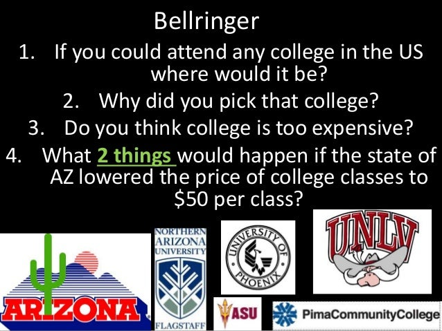 Bellringer 1. If you could attend any college in the US where would it be? 2. Why did you pick that college? 3. Do you thi...