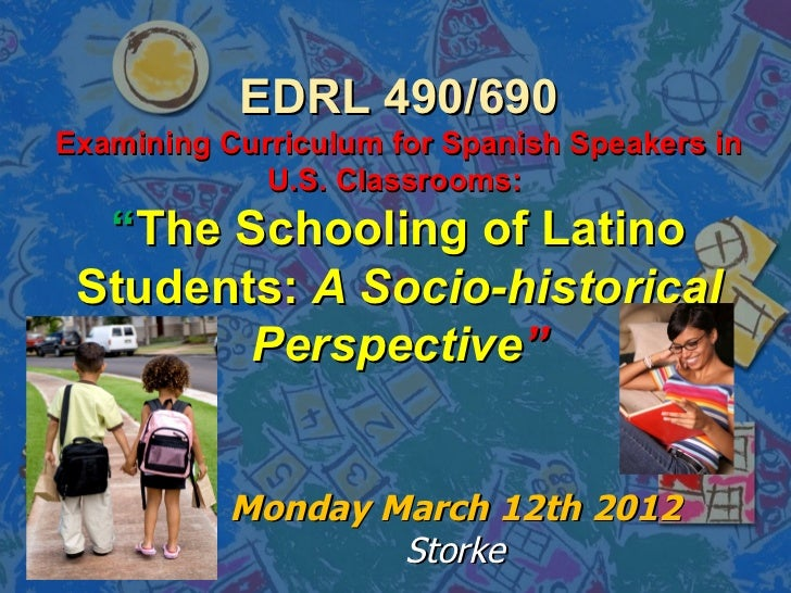 """EDRL 490/690Examining Curriculum for Spanish Speakers in             U.S. Classrooms:  """"The Schooling of Latino Students: ..."""