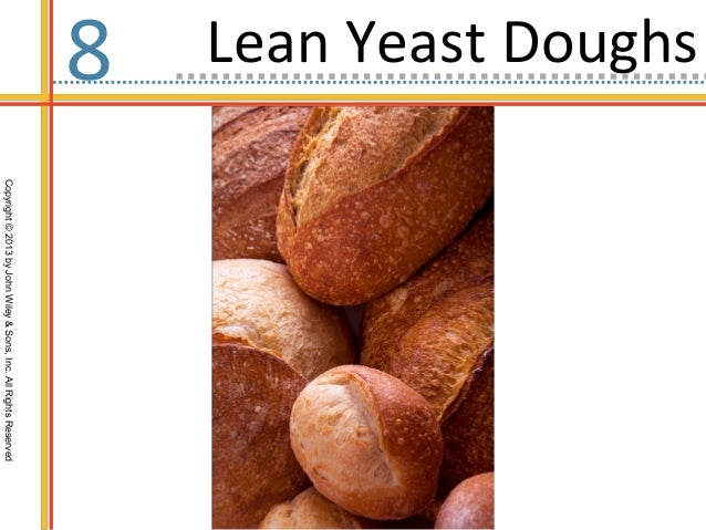 Copyright©2013byJohnWiley&Sons,Inc.AllRightsReserved Lean Yeast Doughs8