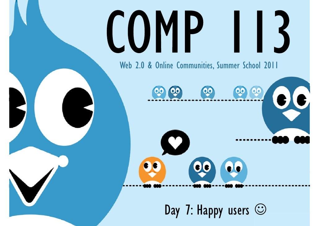 Web 2.0 & Online Communities, Summer School 2011             Day 7: Happy users ☺