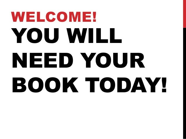 WELCOME!YOU WILLNEED YOURBOOK TODAY!