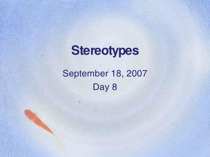 Stereotypes September 18, 2007 Day 8