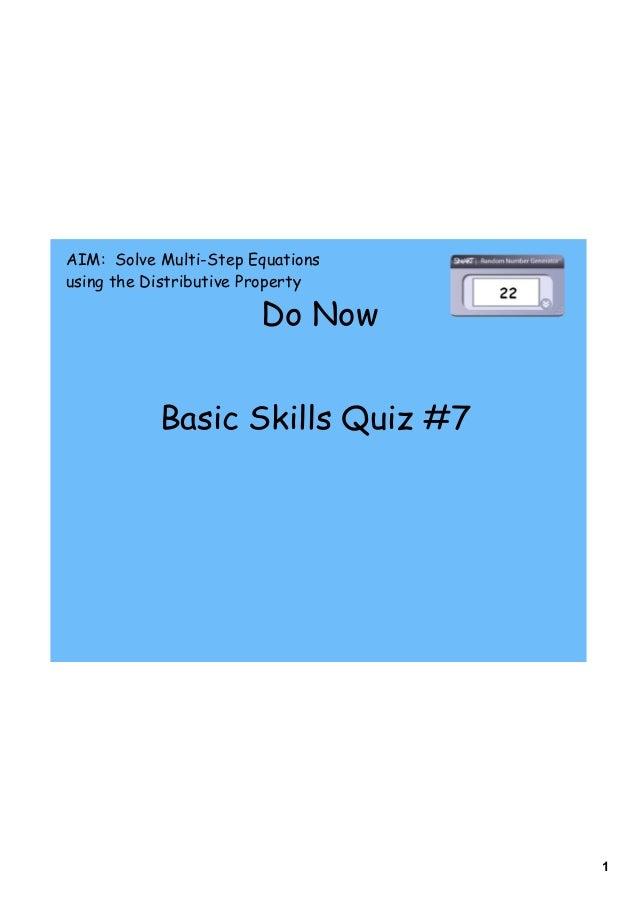 1 Do Now AIM: Solve Multi-Step Equations using the Distributive Property Basic Skills Quiz #7