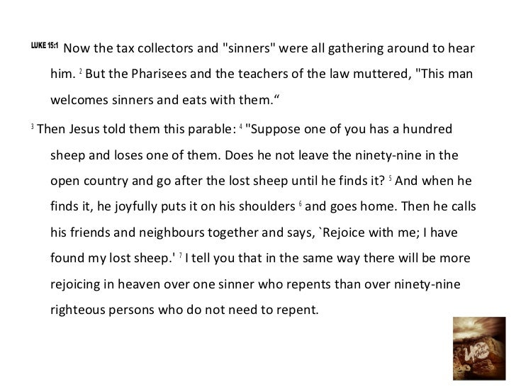 """LUKE 15:1            Now the tax collectors and """"sinners"""" were all gathering around to hear      him. 2 But the Pharisees ..."""