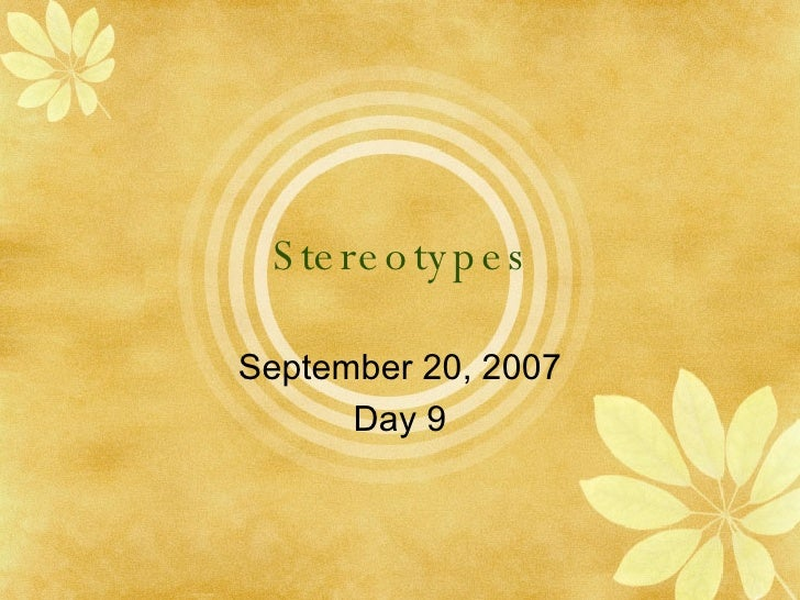 Stereotypes September 20, 2007 Day 9