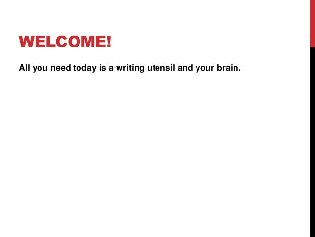 WELCOME!All you need today is a writing utensil and your brain.