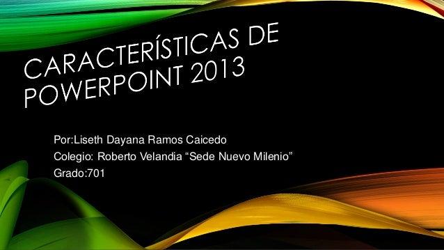 "Por:Liseth Dayana Ramos Caicedo Colegio: Roberto Velandia ""Sede Nuevo Milenio"" Grado:701"