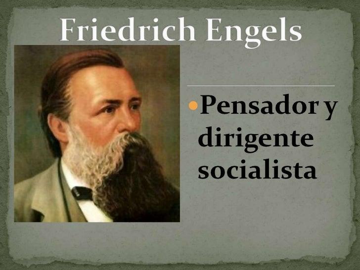 Pensador y dirigente socialista <br />Friedrich Engels<br />