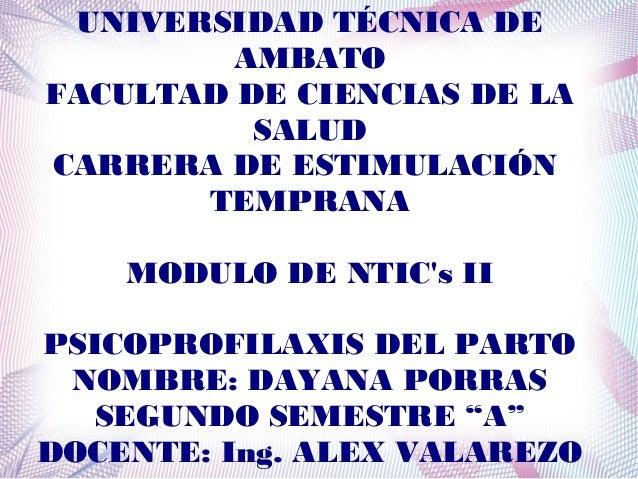 UNIVERSIDAD TÉCNICA DE AMBATO FACULTAD DE CIENCIAS DE LA SALUD CARRERA DE ESTIMULACIÓN TEMPRANA MODULO DE NTIC's II PSICOP...