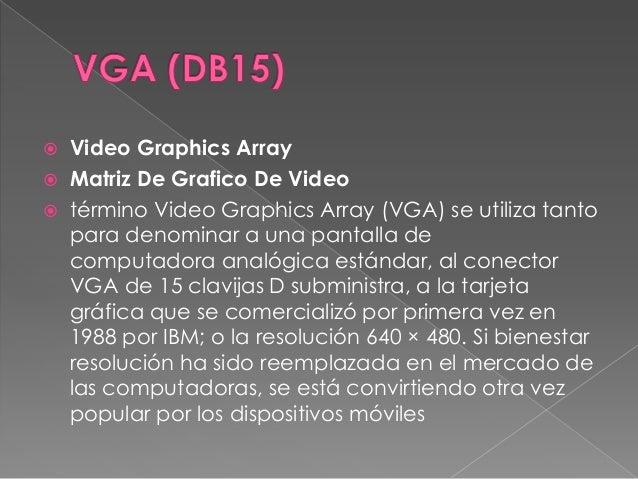    Video Graphics Array   Matriz De Grafico De Video   término Video Graphics Array (VGA) se utiliza tanto    para deno...