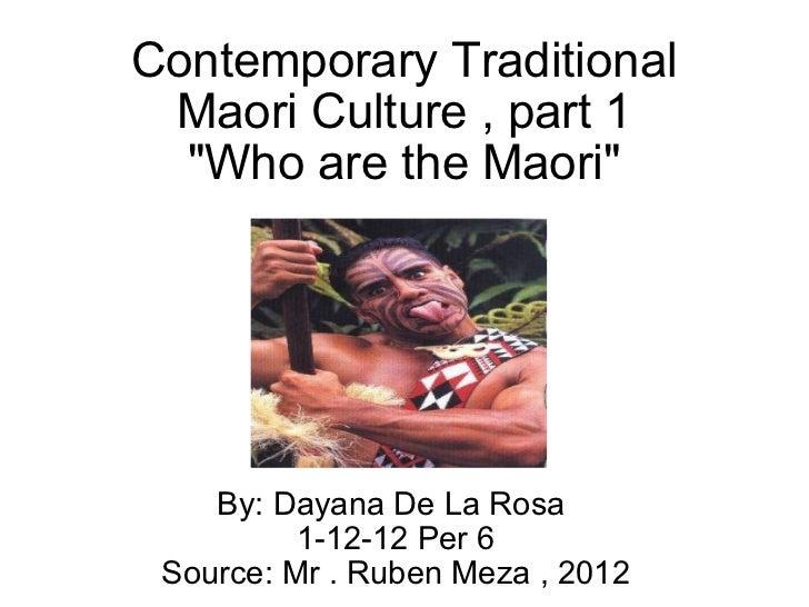 """Contemporary Traditional Maori Culture , part 1 """"Who are the Maori"""" By: Dayana De La Rosa 1-12-12 Per 6 Source:..."""