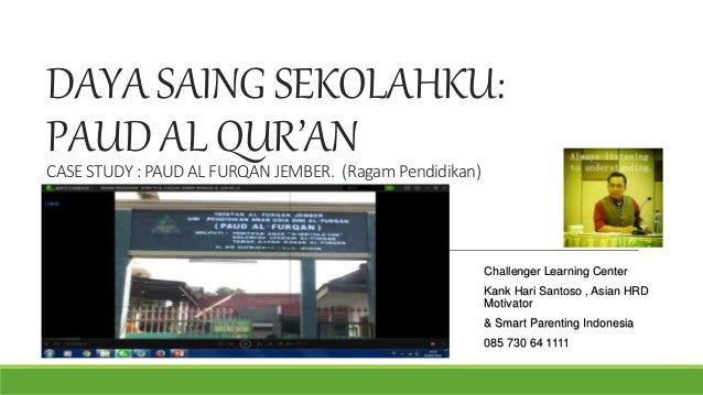 DAYA SAING SEKOLAHKU: PAUD AL QUR'ANCASE STUDY : PAUD AL FURQAN JEMBER. (Ragam Pendidikan) Challenger Learning Center Kank...