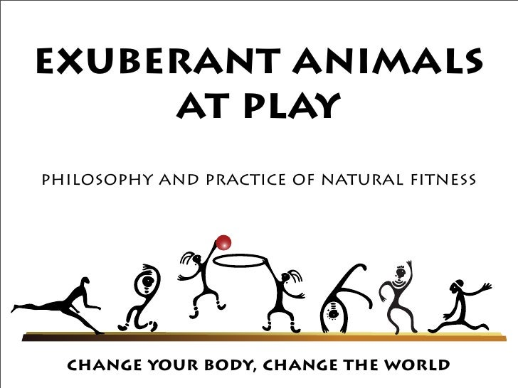 exuberant animals      at play philosophy and practice of natural fitness       change your body, change the world