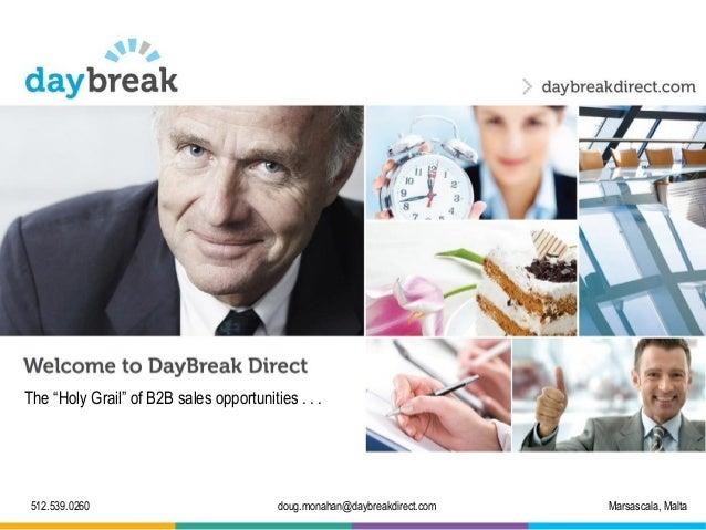 "The ""Holy Grail"" of B2B sales opportunities . . . 512.539.0260 Marsascala, Maltadoug.monahan@daybreakdirect.com"