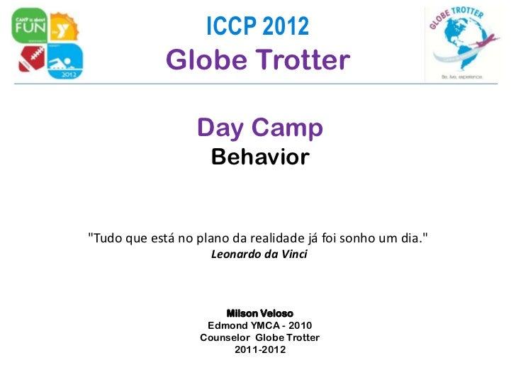 """ICCP 2012             Globe Trotter                  Day Camp                    Behavior""""Tudo que está no plano da realid..."""