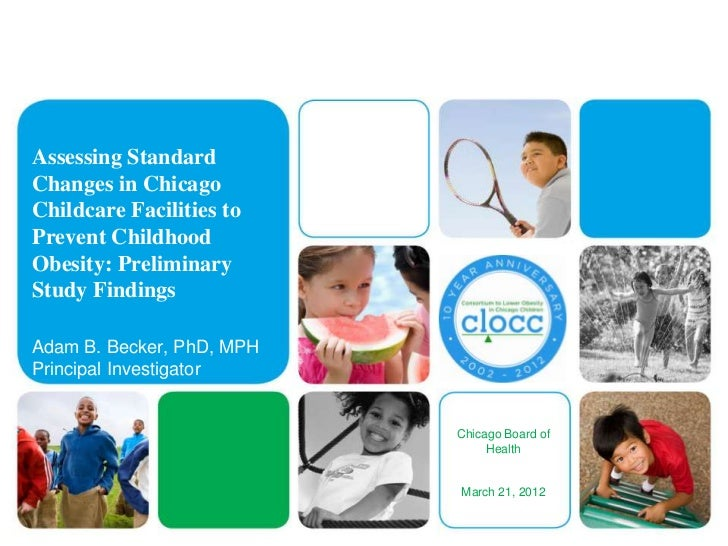 Assessing StandardChanges in ChicagoChildcare Facilities toPrevent ChildhoodObesity: PreliminaryStudy FindingsAdam B. Beck...