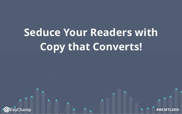 Seduce Your Readers with Copy that Converts! #WCMTL2016