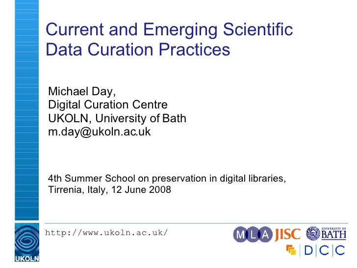 Current and Emerging Scientific Data Curation Practices  <ul><ul><li>Michael Day, Digital Curation Centre UKOLN, Universit...