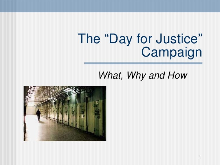 "The  "" Day for Justice ""  Campaign <ul><li>What, Why and How </li></ul>"