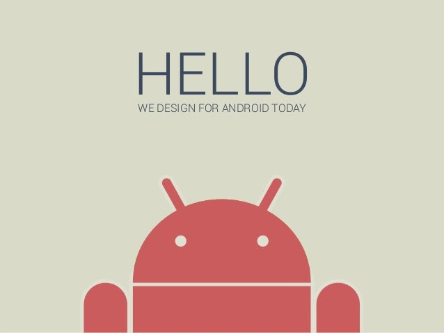 HELLO WE DESIGN FOR ANDROID TODAY