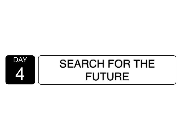 DAY 4 SEARCH FOR THE FUTURE