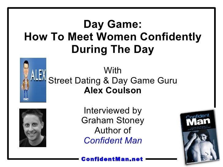 Day Game: How To Meet Women Confidently During The Day With Street Dating & Day Game Guru Alex Coulson Interviewed by Grah...