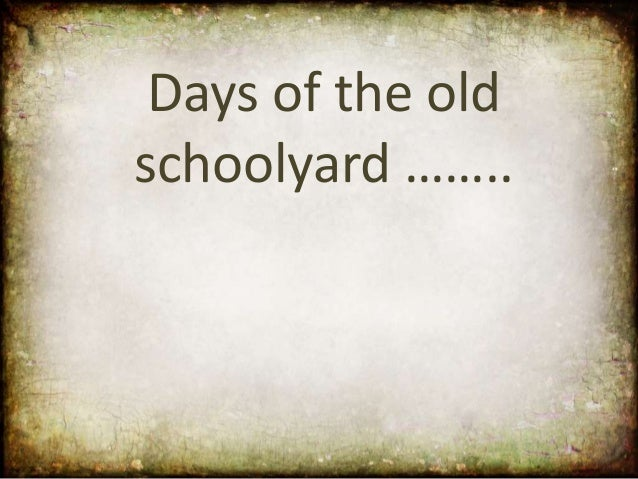 Days of the oldschoolyard ……..