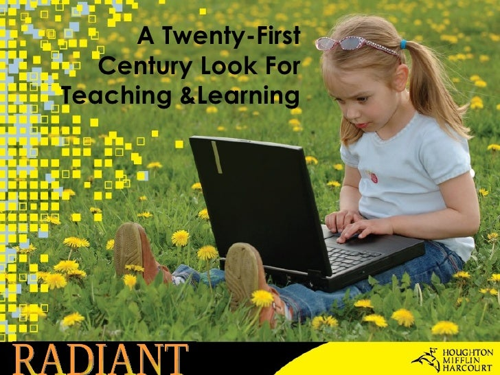 A Twenty-First  Century Look For  Teaching &Learning  RADIANT